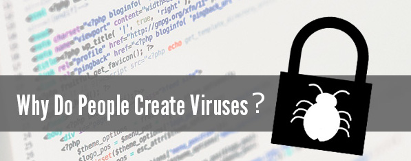 Why Do People Create Viruses?